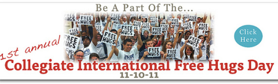 Introducing: 1st Annual Collegiate International Free Hugs Day (11-10-11)
