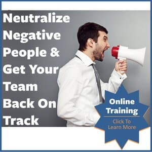 NEUTRALIZE NEGATIVE PEOPLE & GET YOUR TEAM BACK ON TRACK